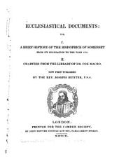 Ecclesiastical documents: viz. I. A brief history of the bishoprick of Somerset from its foundation to the year 1174. II. Charters from the library of Dr. Cox Macro