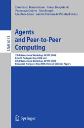 Agents and Peer-to-Peer Computing: 7th International Workshop, AP2PC 2008, Estoril, Portugal, May 13, 2008 and 8th International Workshop, AP2PC 2009, Budapest, Hungary, May 11, 2009. Revised Selected Papers