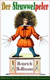 Der Struwwelpeter (Bilderbuch Klassiker mit den Original-Illustrationen): Eines der berühmtesten Kinderbücher Deutschlands
