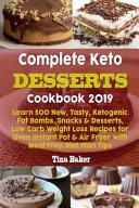 Complete Keto Desserts Cookbook 2019