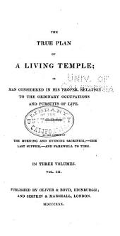 The True Plan of a Living Temple ; Or, Man Considered in His Proper Relation to the Ordinary Occupations and Pursuits of Life: Volume 3