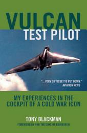 Vulcan Test Pilot: My Experiences in the Cockpit of a Cold War Icon