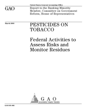 Pesticides on tobacco federal activities to assess risks and monitor residues : report to the Ranking Minority Member, Committee on Government Reform, House of Representatives.