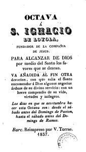 Octava á S. Ignacio de Loyola, fundador de la Compañia de Jesus: para alcanzar de Dios por medio del santo los favores que se desean