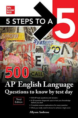 5 Steps to a 5  500 AP English Language Questions to Know by Test Day  Third Edition