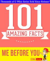 Me Before You - 101 Amazing Facts You Didn't Know: #1 Fun Facts & Trivia Tidbits