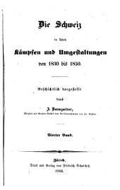 Die Schweiz in ihren Kämpfen und Umgestaltungen von 1830 bis 1850: Band 4