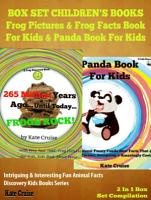 Box Set Children s Books  Frog Pictures   Frog Facts Book For Kids   Panda Book For Kids   Intriguing   Interesting Fun Animal Facts PDF