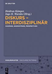 Diskurs – interdisziplinär: Zugänge, Gegenstände, Perspektiven