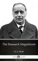 The Research Magnificent by H. G. Wells - Delphi Classics (Illustrated)
