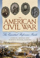 American Civil War: The Essential Reference Guide: The Essential Reference Guide