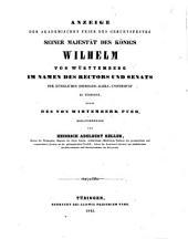 Anzeige der akademischen Feier des Geburtsfestes Seiner Majestät des Königs Wilhelm von Würtemberg im Namen des Rectors und Senats der Königlichen Eberhard-Karls-Universität zu Tübingen : nebst Des von Wirtemberk Pueh