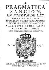 Pragmatica sancion, en fuerza de ley, por la qual se declara tocar el conocimiento de las causas de falsificacion de moneda a las justicias ordinarias, con las apelaciones a los tribunales superiores respectivos