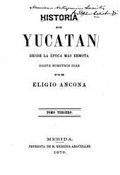 Historia de Yucatán, desde la época [sic] más remota hasta nuestros días: Epoca moderna. 1812-1847