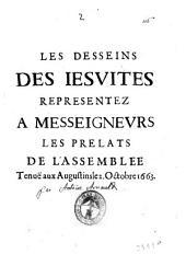 Les desseins des Iesuites representez a messeigneurs les prelats de l'Assemblee tenuë aux Augustins le 2. Octobre 1663
