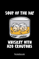 Notebook Soup Of The Day Whiskey With H2o Croutons Book PDF