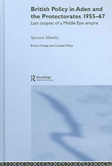 British Policy in Aden and the Protectorates 1955 67 PDF