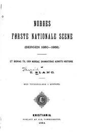 Norges første nationale scene (Bergen, 1850-1863): et bidrag til den norske dramatiske kunsts historie