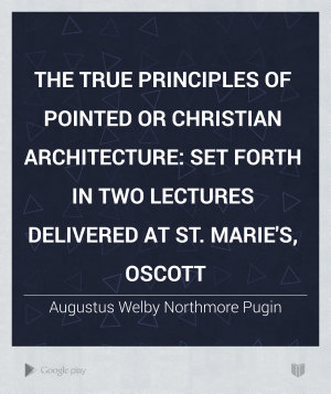 The True Principles of Pointed Or Christian Architecture PDF