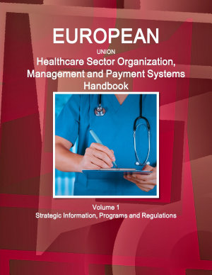 EU Healthcare Sector Organization  Management and Payment Systems Handbook Volume 1 Strategic Information  Programs and Regulations