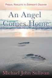 An Angel Comes Home: The Prequel Novelette to EVERYBODY'S DAUGHTER