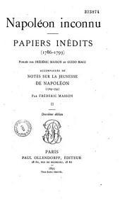 Napoléon inconnu, papiers inédits (1786-1793): accompagnés de notes sur la jeunesse de Napoléon (1769-1793)