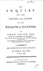 An Inquiry into the nature and causes of the Wealth of Nations. The third edition, with additions