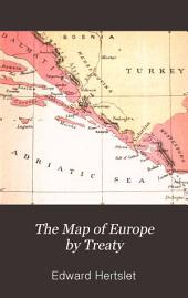 The Map of Europe by Treaty: Showing the Various Political and Territorial Changes which Have Taken Place Since the General Peace of 1814, Volume 1