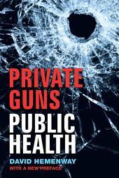 Private Guns, Public Health, New Ed.
