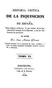 Historia critica de la inquisición de España: obra original conforme á lo que resulta de los archivos del Consejo de la Suprema, y de los tribunales de provincia, Volumen 6