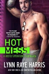 Hot Mess: A Hostile Operations Team Novella (#2)