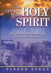 The Century of the Holy Spirit: 100 Years of Pentecostal and Charismatic Renewal, 1901-2001