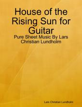 House of the Rising Sun for Guitar - Pure Sheet Music By Lars Christian Lundholm