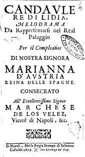 Candaule re di Lidia. Melodrama da rappresentarsi nel Real Palaggio per il compleaños di nostra signora Marianna d'Austria reina delle Spagne ..