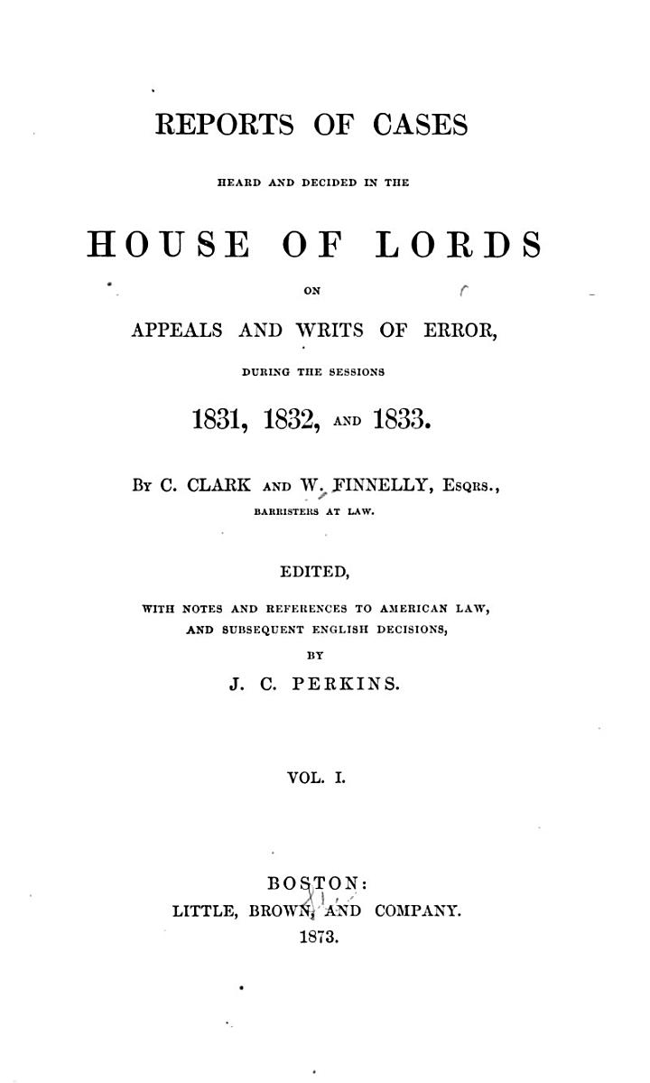 Reports of Cases Heard and Decided in the House of Lords on Appeals and Writs of Error