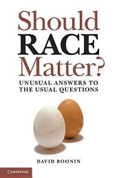 Should Race Matter?: Unusual Answers to the Usual Questions
