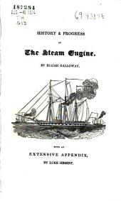 History and Progress of the Steam Engine: With a Practical Investigation of Its Structure and Application