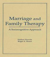 Marriage and Family Therapy: A Sociocognitive Approach