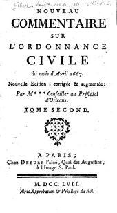 Nouveau commentaire sur l'Ordonnance civile du mois d'Avril 1667: Volume2
