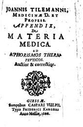 Joannis Tilemanni, Medicinae D. Et Profess. Appendix, De Materia Medica. Ad Aphorismos Therapevticos. Auctior & correctior