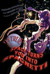 It's True! Space turns you into spaghetti (16): Space Turns You Into Spaghetti