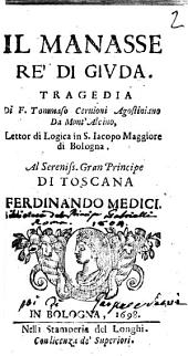 Il Manasse re' di Giuda. Tragedia di F. Tommaso Ceruioni agostiniano ... Al sereniss. ... Ferdinando Medici