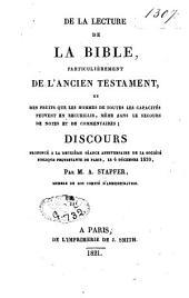 De la lecture de la Bible, particulièrement de l'Ancien Testament: et des fruits que les hommes de toutes les capacités peuvent en recueillir, même sans le secours de notes et de commentaires
