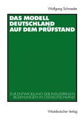 Das Modell Deutschland auf dem Prüfstand: Zur Entwicklung der industriellen Beziehungen in Ostdeutschland (1990 – 2000)