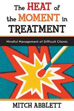 The Heat of the Moment in Treatment: Mindful Management of Difficult Clients