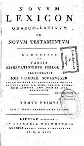 Novum lexicon graeco-latinum in Novum Testamentum ; congessit et... observationibus philologicis illustravit Joh. Frieder. Schleusner,...