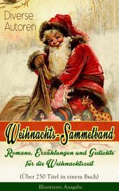 Weihnachts-Sammelband: Romane, Erzählungen und Gedichte für die Weihnachtszeit (Über 250 Titel in einem Buch) - Illustrierte Ausgabe: Die heil'gen Drei Könige, Der kleine Lord, Die Heilige Nacht, Weihnachtslied, Nussknacker und Mäusekönig, Oliver Twist, Pariser Weihnachten, Der Tannenbaum, Der Schneemann, Der Weihnachtsabend...