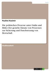 Die politischen Prozesse unter Stalin und Hitler. Der gezielte Einsatz von Prozessen zur Sicherung und Durchsetzung von Herrschaft
