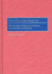 The Wilsonian Impulse: U.S. Foreign Policy, the Alliance, and German Unification