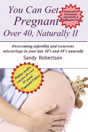 You Can Get Pregnant Over 40  Naturally II